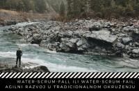 Meetup: WATER-SCRUM-FALL ILI WATER-SCRUM-FAIL: AGILNI RAZVOJ U TRADICIONALNOM OKRUZENJU